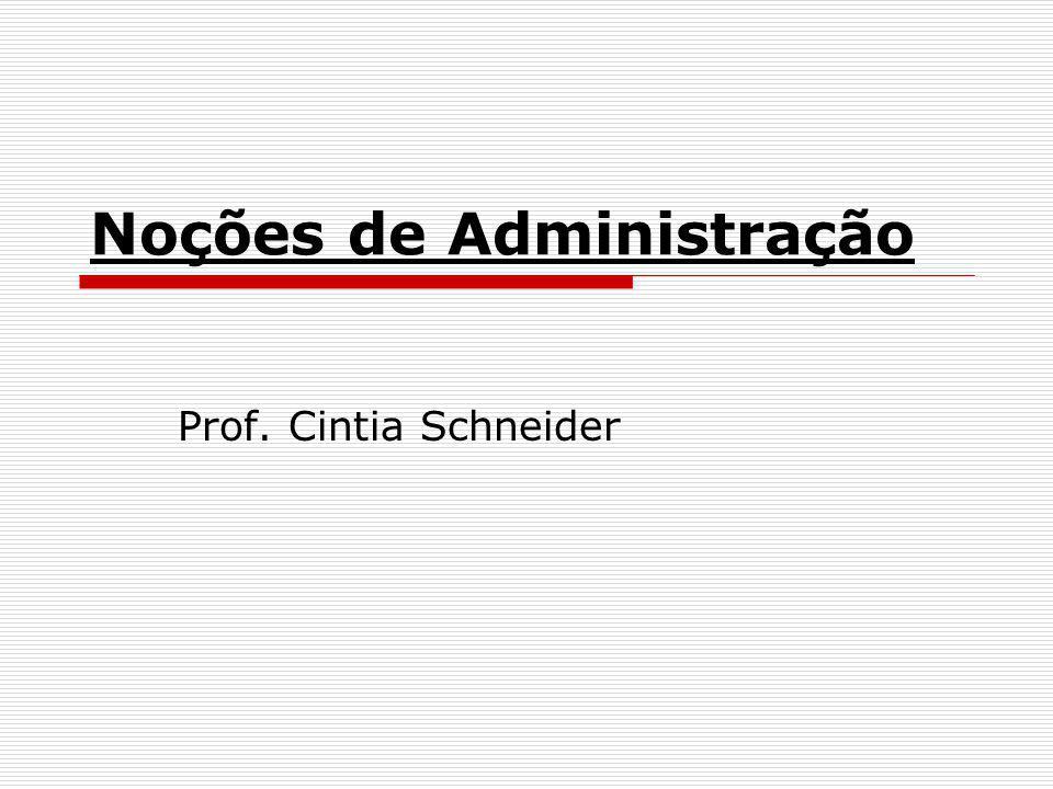 Noções de Administração Prof. Cintia Schneider