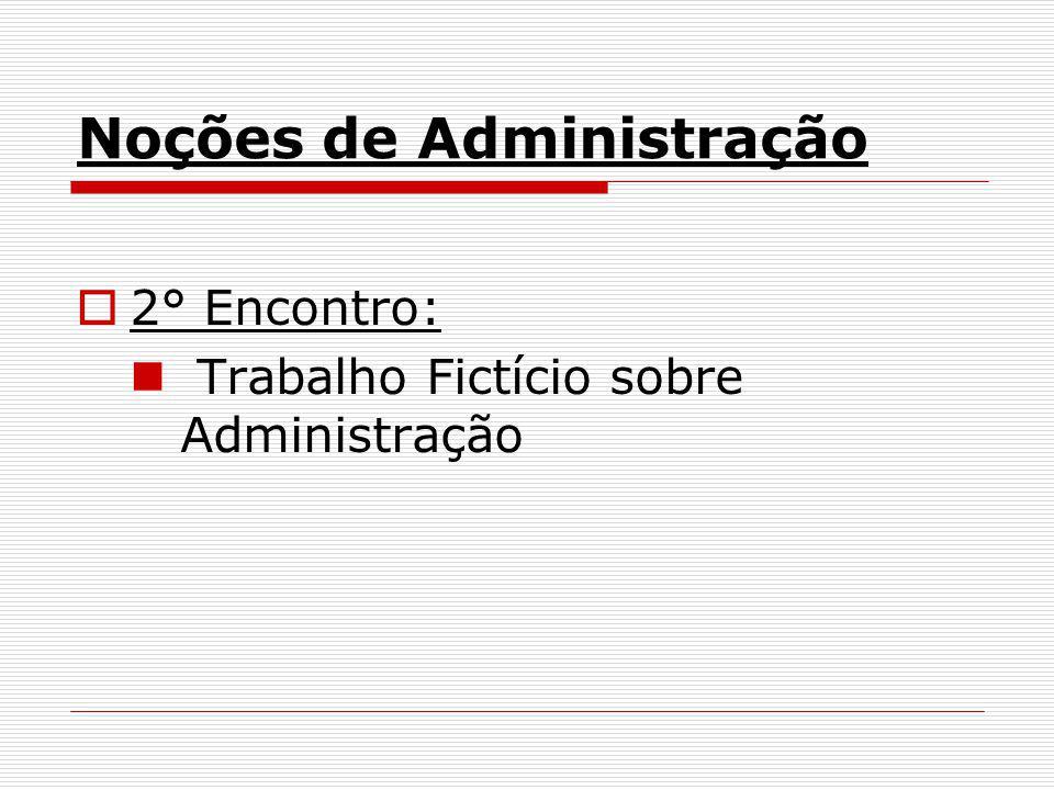 Noções de Administração 2° Encontro: Trabalho Fictício sobre Administração