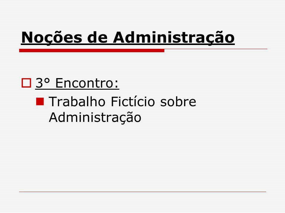 Noções de Administração 3° Encontro: Trabalho Fictício sobre Administração