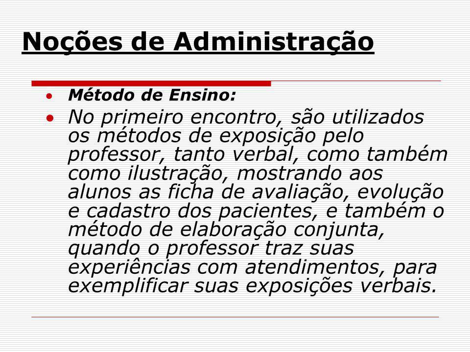 Noções de Administração Método de Ensino: No primeiro encontro, são utilizados os métodos de exposição pelo professor, tanto verbal, como também como
