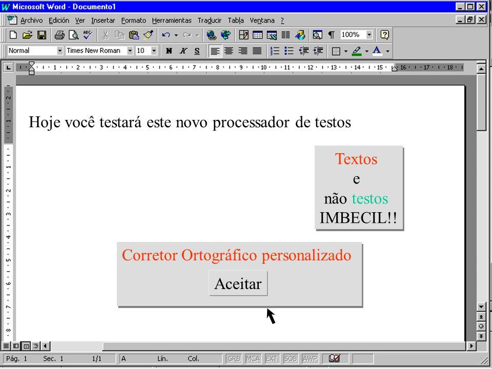Hoje você testará este novo processador de testos Textos e não testos IMBECIL!.