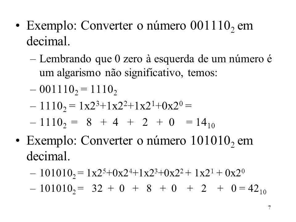 7 Exemplo: Converter o número 001110 2 em decimal. –Lembrando que 0 zero à esquerda de um número é um algarismo não significativo, temos: –001110 2 =