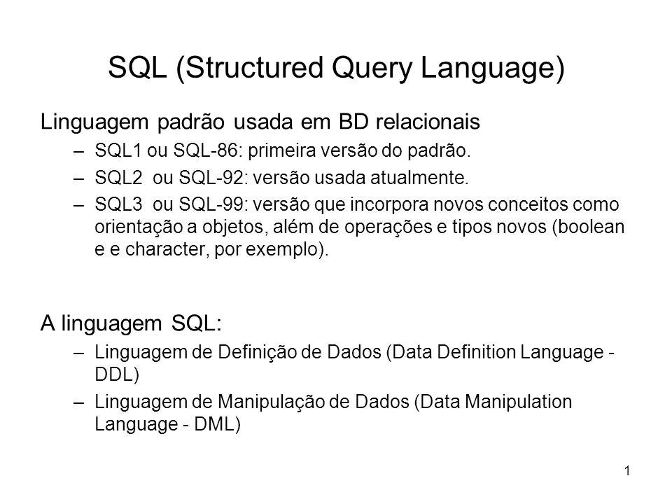 1 SQL (Structured Query Language) Linguagem padrão usada em BD relacionais –SQL1 ou SQL-86: primeira versão do padrão. –SQL2 ou SQL-92: versão usada a