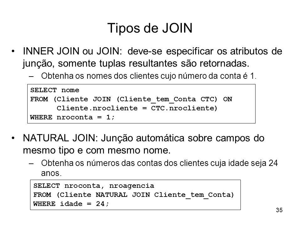 35 Tipos de JOIN INNER JOIN ou JOIN: deve-se especificar os atributos de junção, somente tuplas resultantes são retornadas. –Obtenha os nomes dos clie