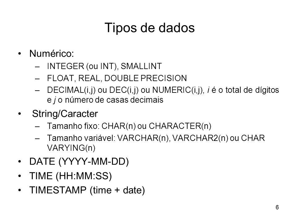 7 Domínios Pode-se criar domínios e usar como tipo de dados Criar a tabela Cliente CREATE DOMAIN D_IDADE AS NUMERIC(2,0); create table Cliente ( nrocliente integer NOT NULL, nome varchar2(30) NOT NULL, idade D_IDADE, cidadeOrigem varchar2(15) NOT NULL DEFAULT = Sao Carlos, PRIMARY KEY(nrocliente) );