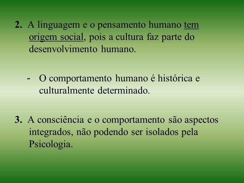 2. A linguagem e o pensamento humano tem origem social, pois a cultura faz parte do desenvolvimento humano. - O comportamento humano é histórica e cul