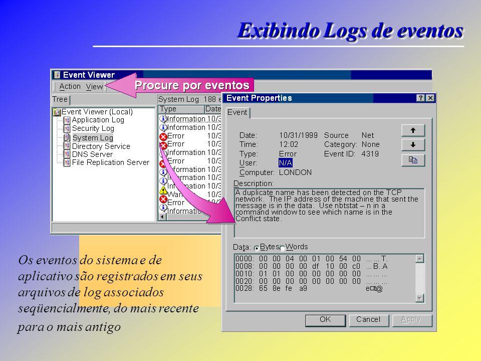 Exibindo Logs de eventos Os eventos do sistema e de aplicativo são registrados em seus arquivos de log associados seqüencialmente, do mais recente para o mais antigo