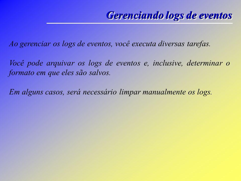 Gerenciando logs de eventos Ao gerenciar os logs de eventos, você executa diversas tarefas.