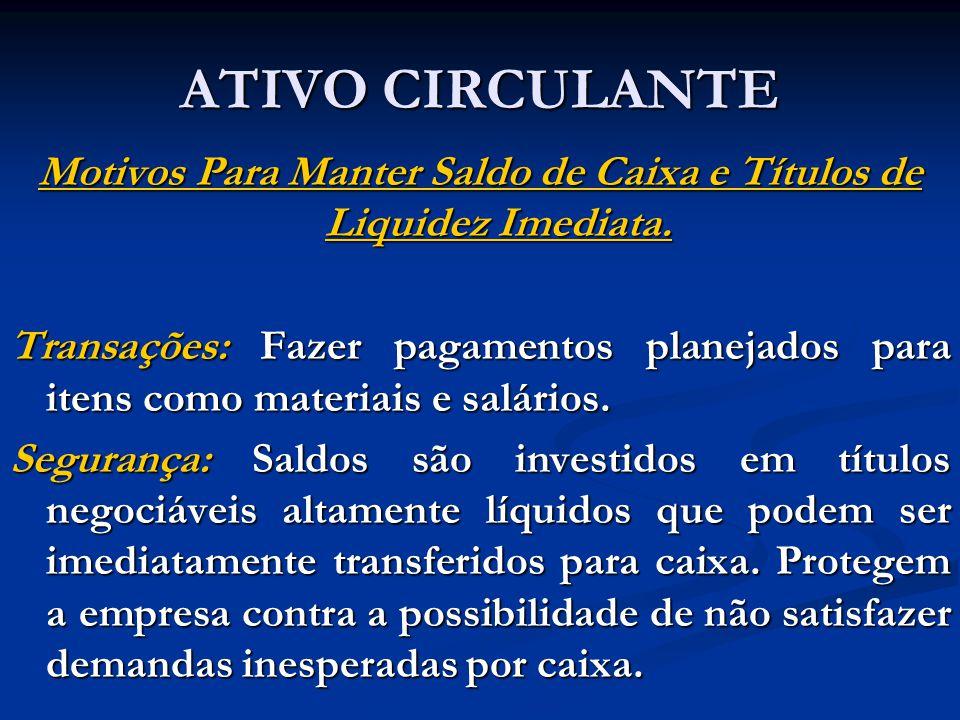 ATIVO CIRCULANTE Motivos Para Manter Saldo de Caixa e Títulos de Liquidez Imediata.