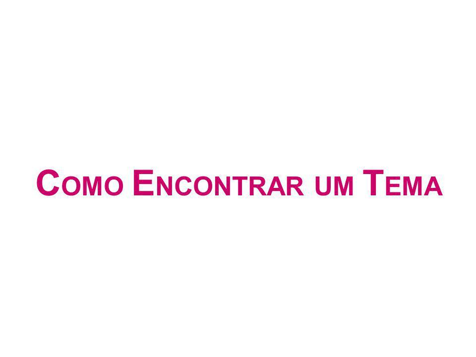 C OMO E NCONTRAR UM T EMA
