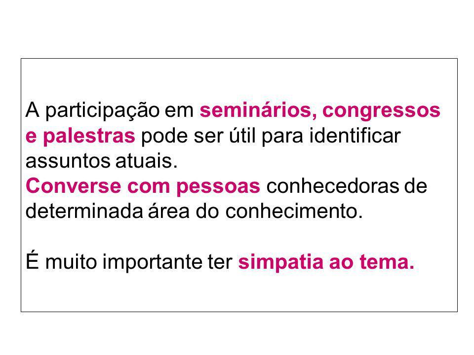 A participação em seminários, congressos e palestras pode ser útil para identificar assuntos atuais.