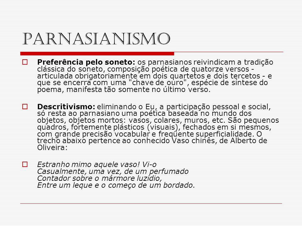 PARNASIANISMO Preferência pelo soneto: os parnasianos reivindicam a tradição clássica do soneto, composição poética de quatorze versos - articulada ob