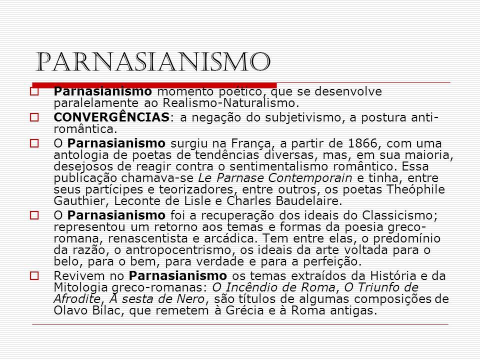 PARNASIANISMO Parnasianismo momento poético, que se desenvolve paralelamente ao Realismo-Naturalismo. CONVERGÊNCIAS: a negação do subjetivismo, a post