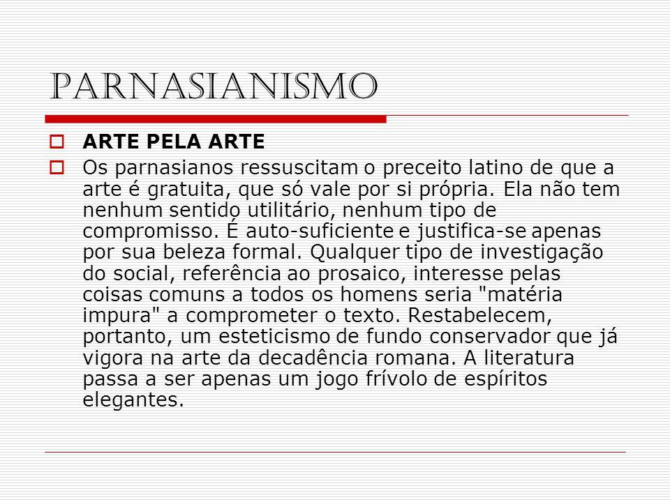 PARNASIANISMO ARTE PELA ARTE Os parnasianos ressuscitam o preceito latino de que a arte é gratuita, que só vale por si própria. Ela não tem nenhum sen