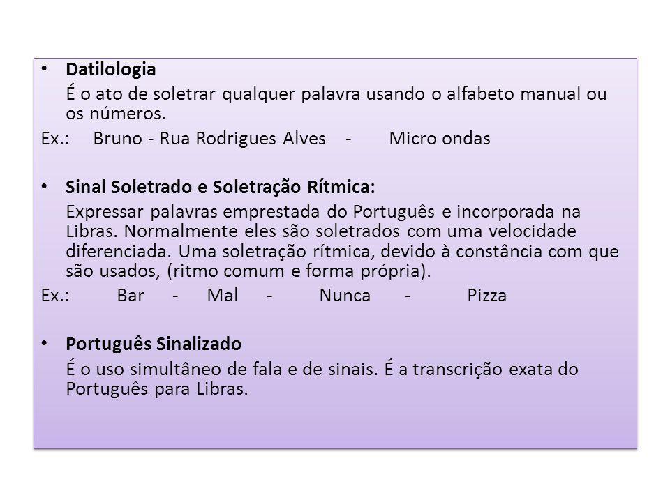 Datilologia É o ato de soletrar qualquer palavra usando o alfabeto manual ou os números. Ex.: Bruno - Rua Rodrigues Alves - Micro ondas Sinal Soletrad