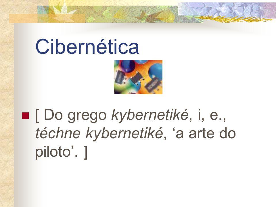 Cibernética [ Do grego kybernetiké, i, e., téchne kybernetiké, a arte do piloto. ]