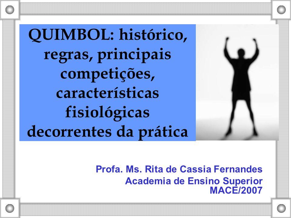 QUIMBOL: histórico, regras, principais competições, características fisiológicas decorrentes da prática Profa. Ms. Rita de Cassia Fernandes Academia d