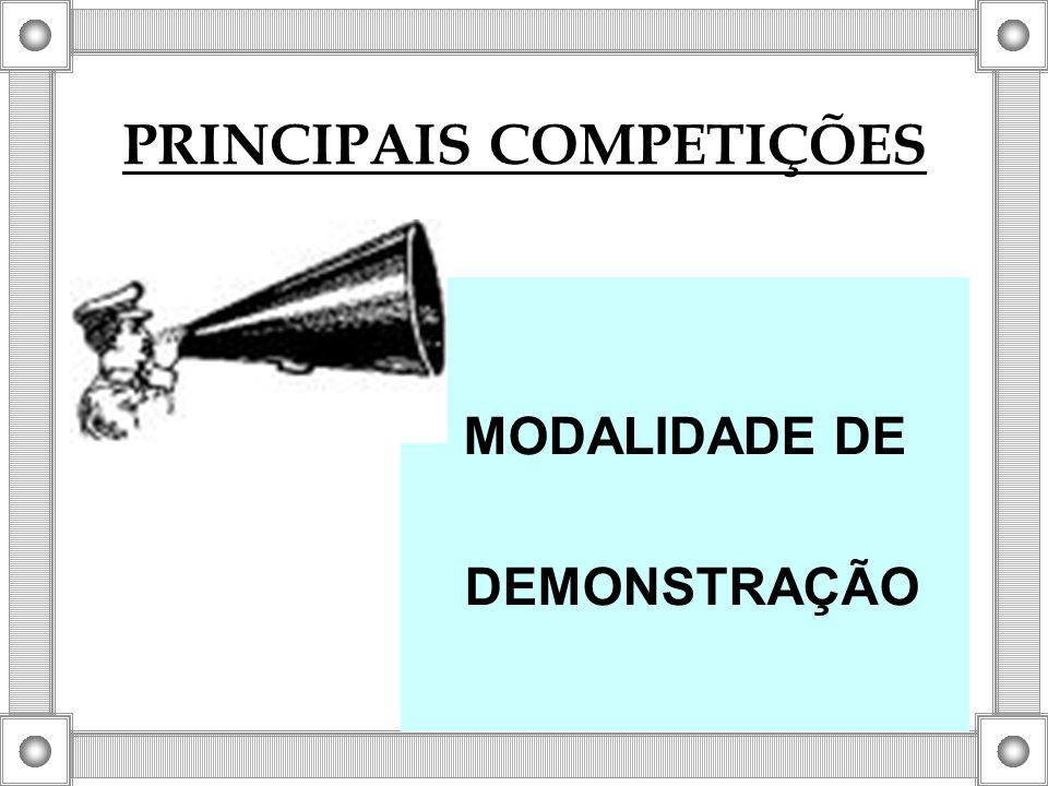 PRINCIPAIS COMPETIÇÕES MODALIDADE DE DEMONSTRAÇÃO