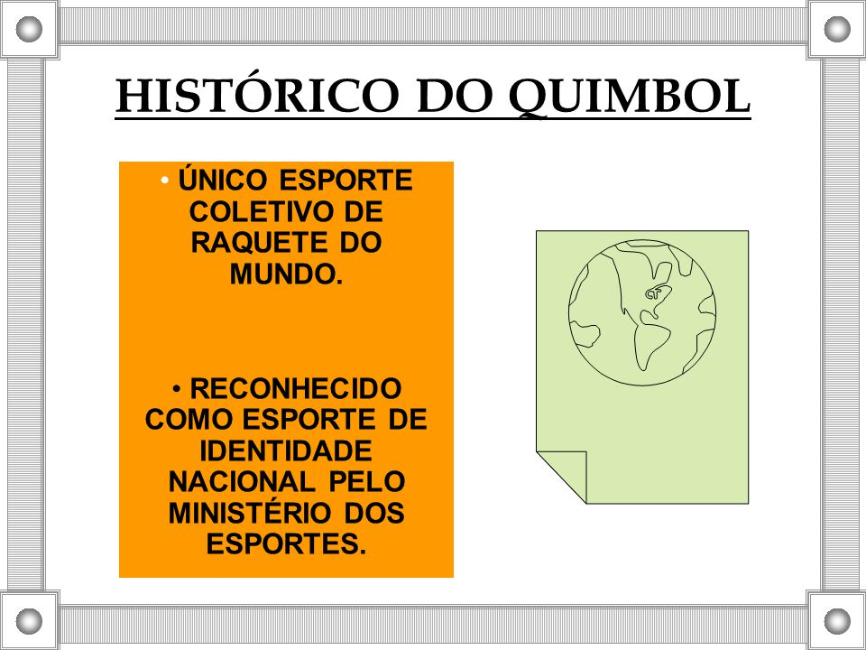 HISTÓRICO DO QUIMBOL ÚNICO ESPORTE COLETIVO DE RAQUETE DO MUNDO. RECONHECIDO COMO ESPORTE DE IDENTIDADE NACIONAL PELO MINISTÉRIO DOS ESPORTES.