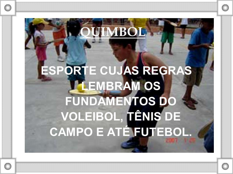 QUIMBOL ESPORTE CUJAS REGRAS LEMBRAM OS FUNDAMENTOS DO VOLEIBOL, TÊNIS DE CAMPO E ATÉ FUTEBOL.