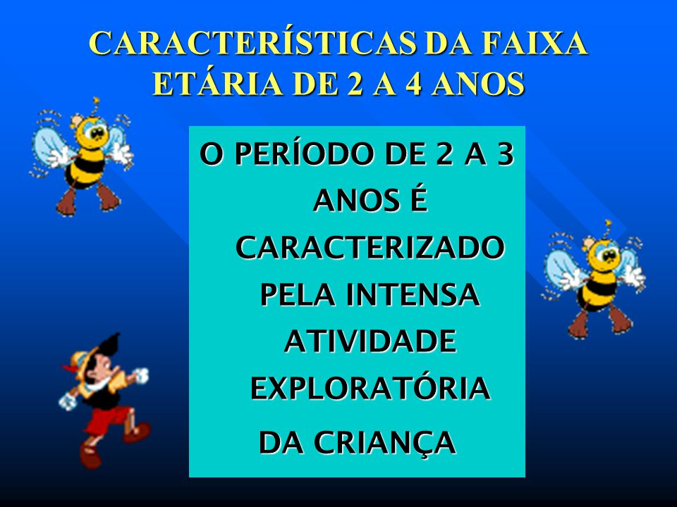 CARACTERÍSTICAS DA FAIXA ETÁRIA DE 2 A 4 ANOS O PERÍODO DE 2 A 3 ANOS É CARACTERIZADO PELA INTENSA ATIVIDADE EXPLORATÓRIA DA CRIANÇA