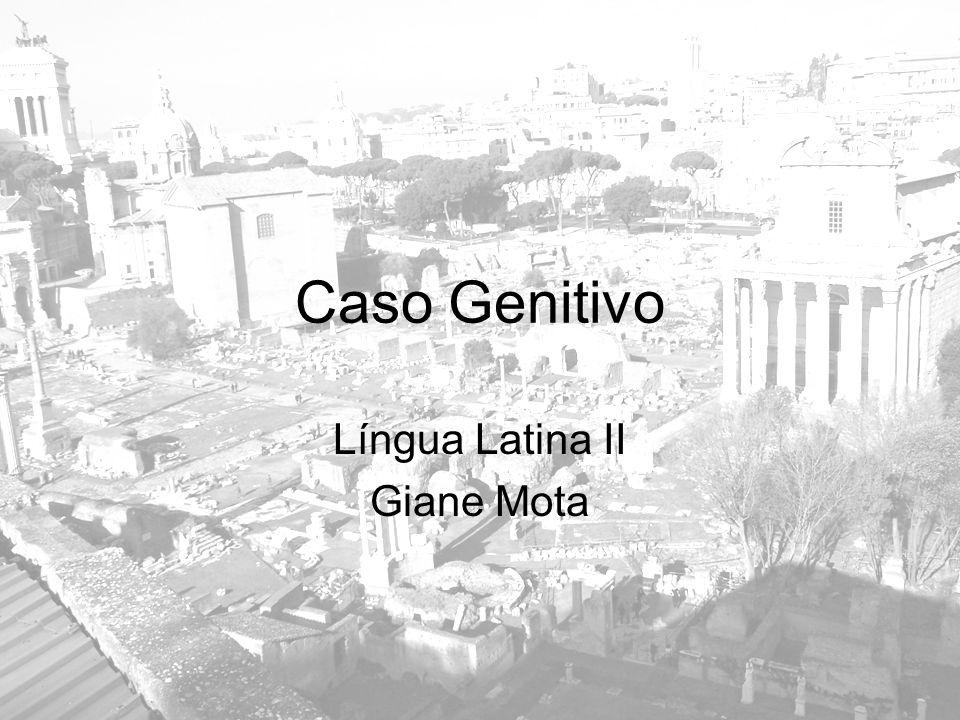Caso Genitivo Língua Latina II Giane Mota
