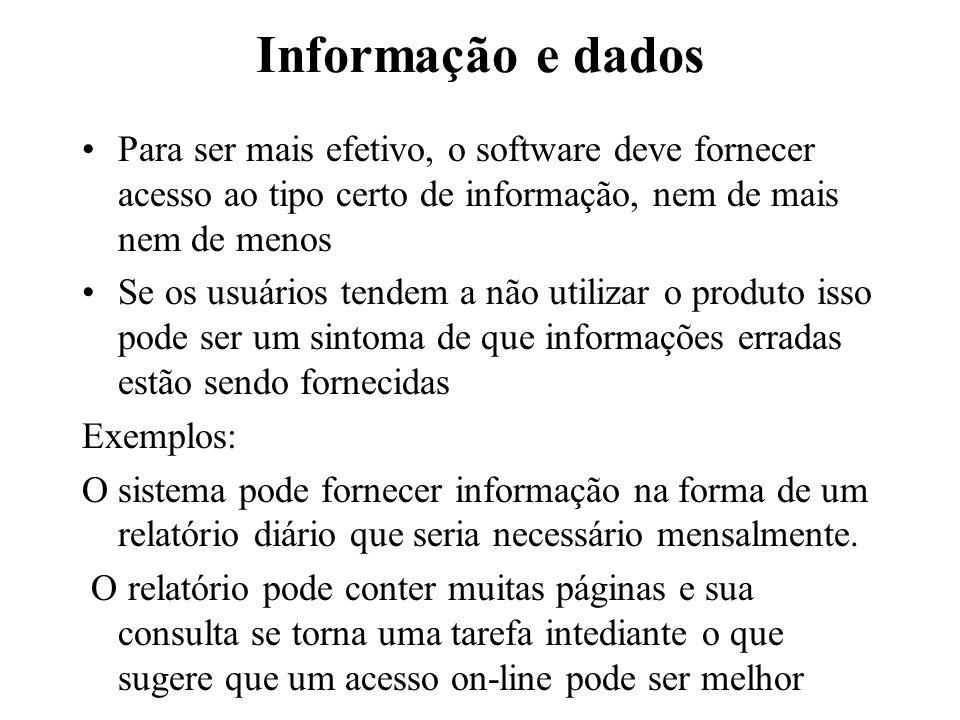 Informação e dados Para ser mais efetivo, o software deve fornecer acesso ao tipo certo de informação, nem de mais nem de menos Se os usuários tendem