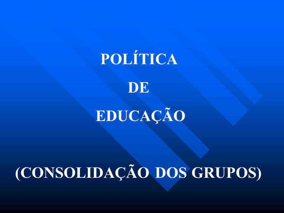 POLÍTICA DE EDUCAÇÃO (CONSOLIDAÇÃO DOS GRUPOS)