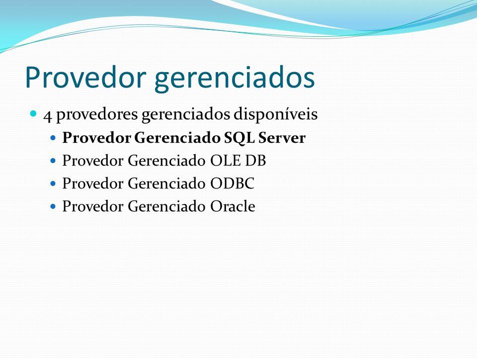 Provedor gerenciados 4 provedores gerenciados disponíveis Provedor Gerenciado SQL Server Provedor Gerenciado OLE DB Provedor Gerenciado ODBC Provedor Gerenciado Oracle