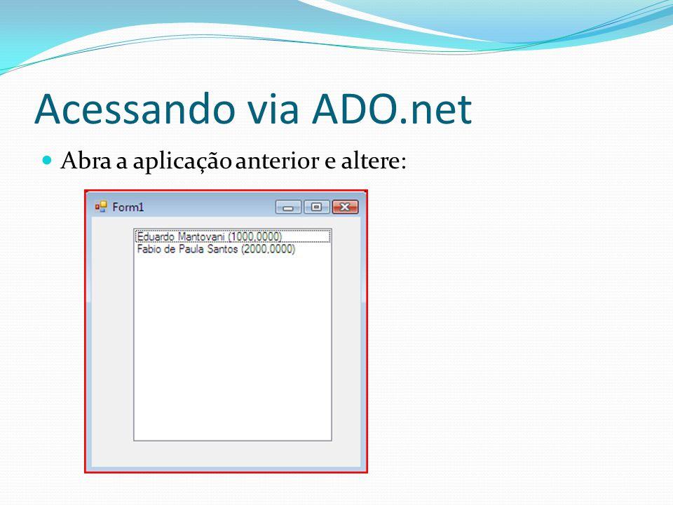 Acessando via ADO.net Abra a aplicação anterior e altere: