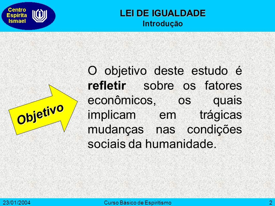 23/01/2004Curso Básico de Espiritismo2 O objetivo deste estudo é refletir sobre os fatores econômicos, os quais implicam em trágicas mudanças nas cond