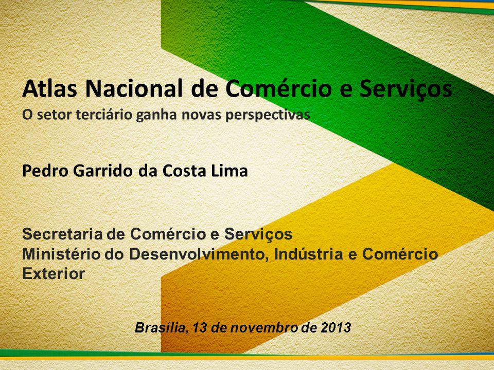 Atlas Nacional de Comércio e Serviços O setor terciário ganha novas perspectivas Pedro Garrido da Costa Lima Secretaria de Comércio e Serviços Ministé