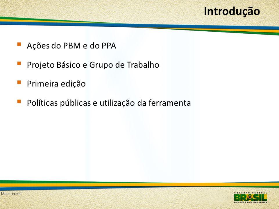 Menu inicial Introdução Ações do PBM e do PPA Projeto Básico e Grupo de Trabalho Primeira edição Políticas públicas e utilização da ferramenta
