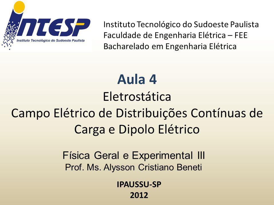 Campo Elétrico de Distribuições Contínuas de Carga São os campos elétricos produzidos por um objeto (não pontual).