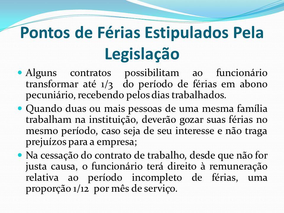 Pontos de Férias Estipulados Pela Legislação Alguns contratos possibilitam ao funcionário transformar até 1/3 do período de férias em abono pecuniário, recebendo pelos dias trabalhados.