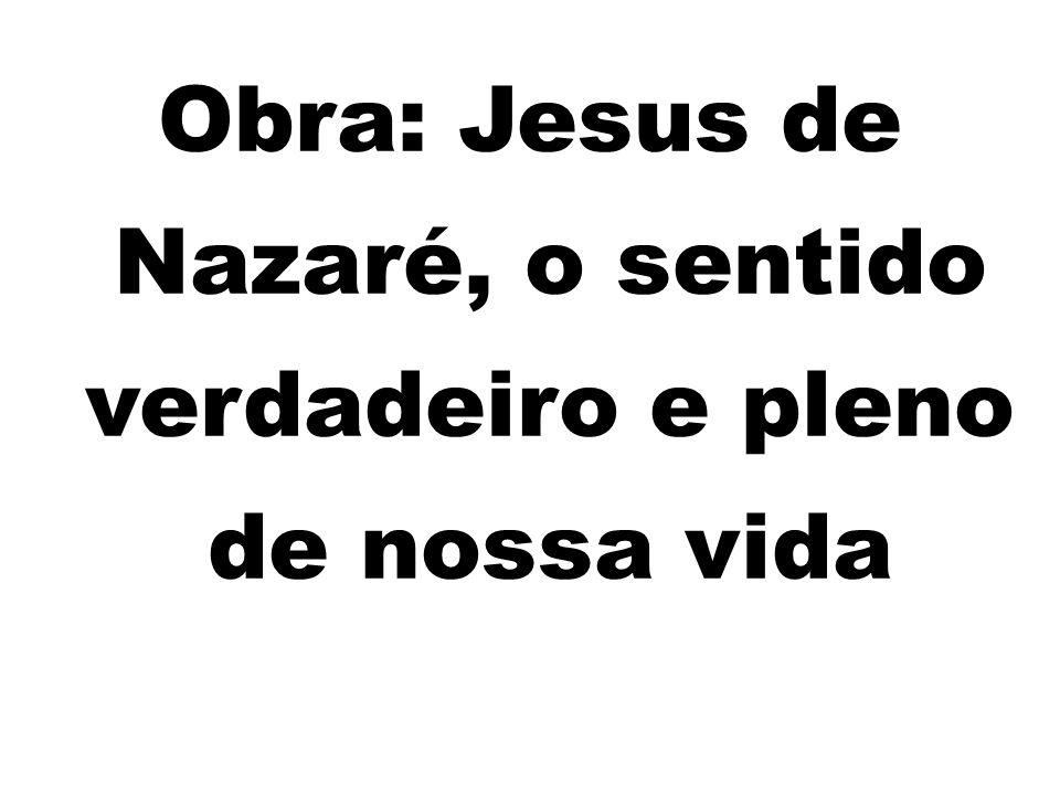 Obra: Jesus de Nazaré, o sentido verdadeiro e pleno de nossa vida