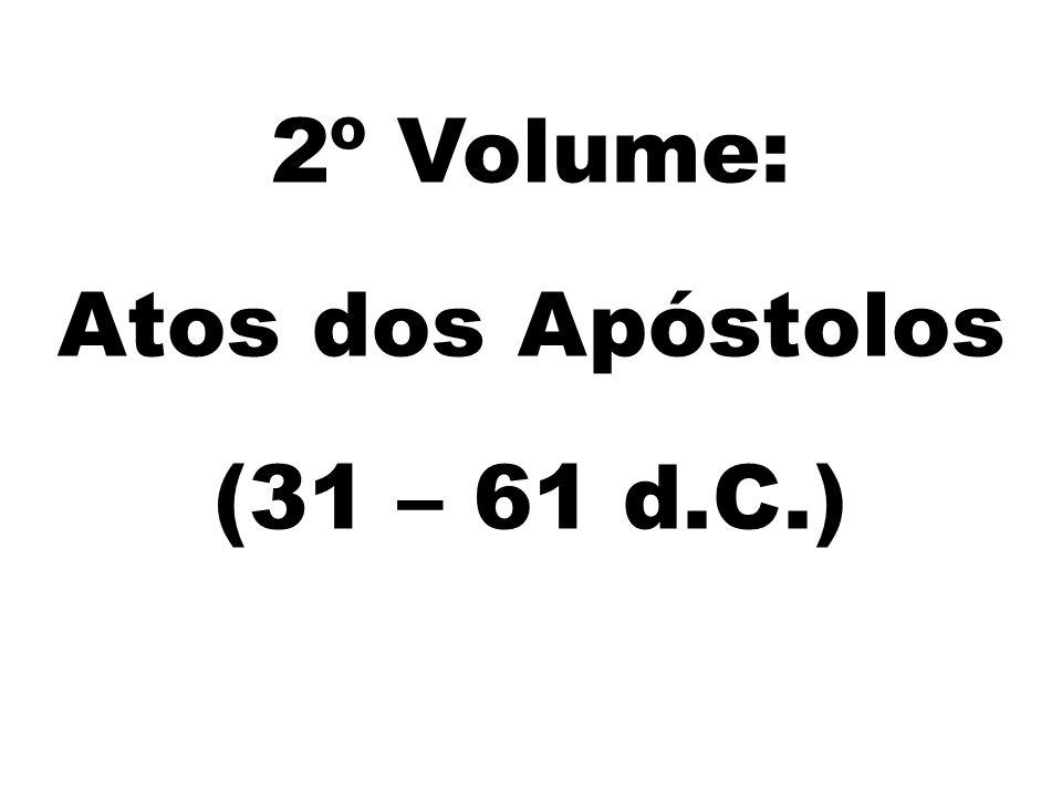 2º Volume: Atos dos Apóstolos (31 – 61 d.C.)
