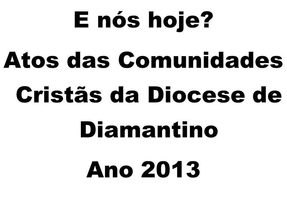 E nós hoje Atos das Comunidades Cristãs da Diocese de Diamantino Ano 2013