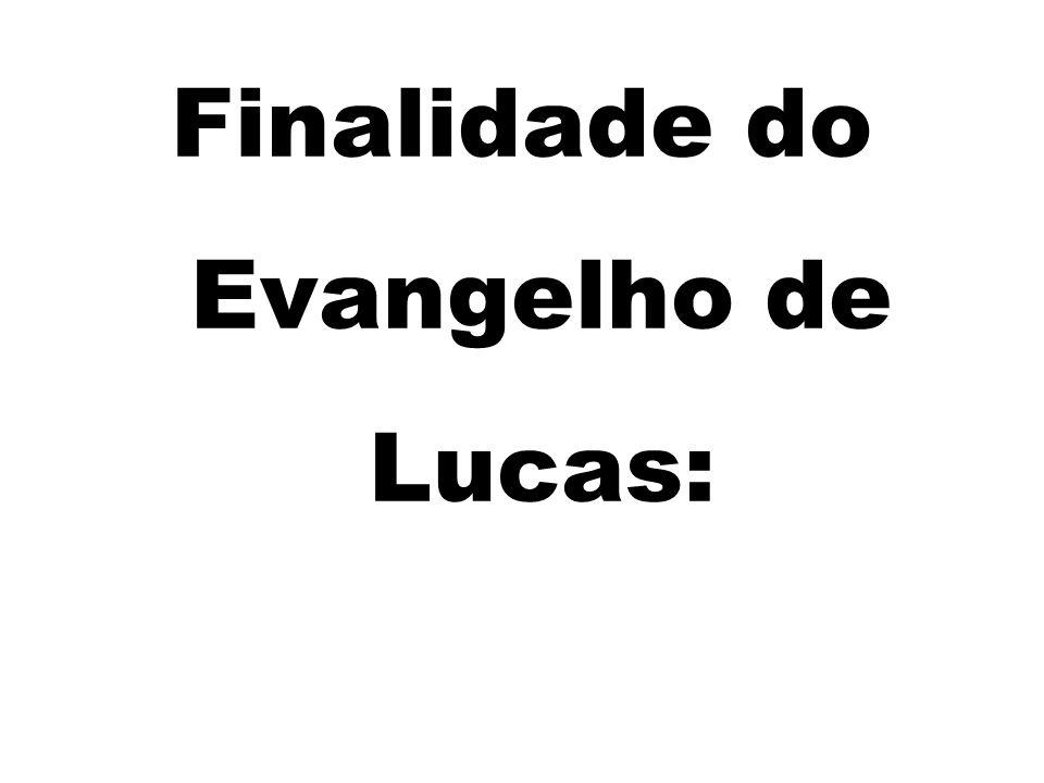 Finalidade do Evangelho de Lucas: