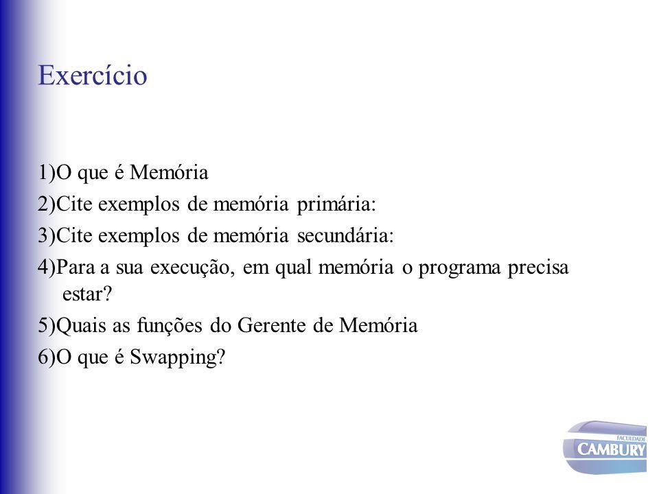 Exercício 1)O que é Memória 2)Cite exemplos de memória primária: 3)Cite exemplos de memória secundária: 4)Para a sua execução, em qual memória o progr