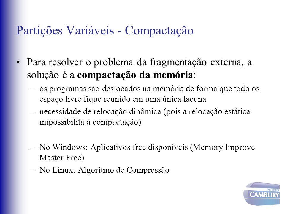 Partições Variáveis - Compactação Para resolver o problema da fragmentação externa, a solução é a compactação da memória: –os programas são deslocados