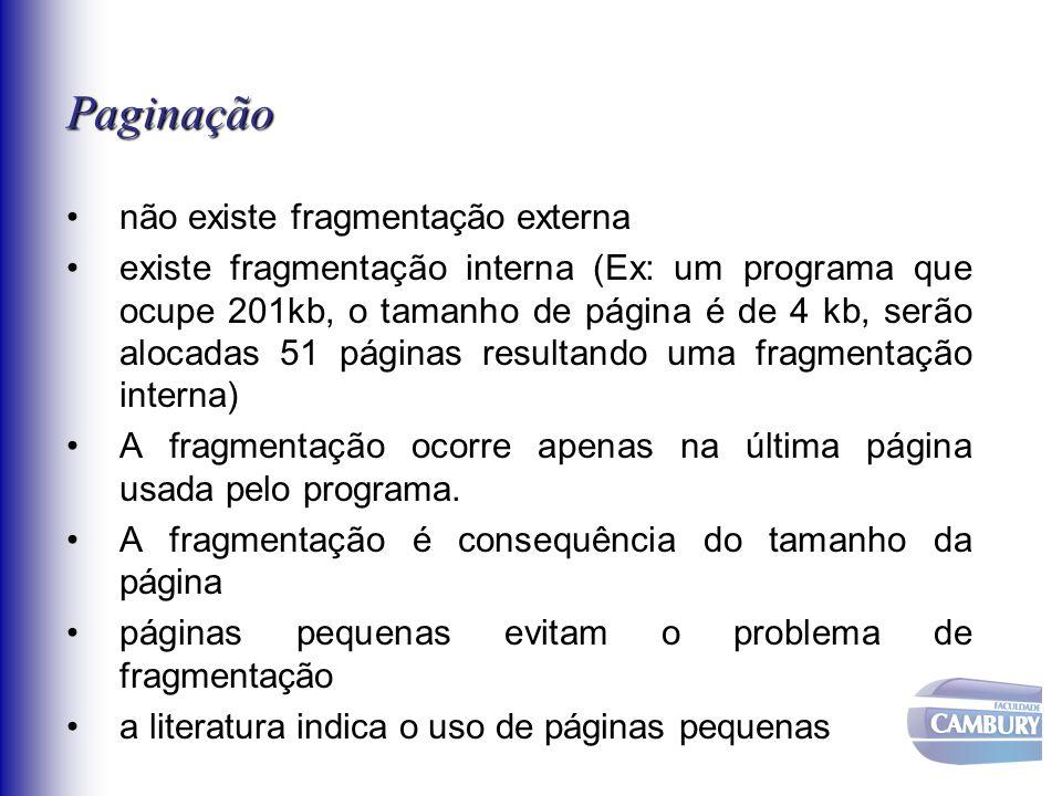 Paginação não existe fragmentação externa existe fragmentação interna (Ex: um programa que ocupe 201kb, o tamanho de página é de 4 kb, serão alocadas
