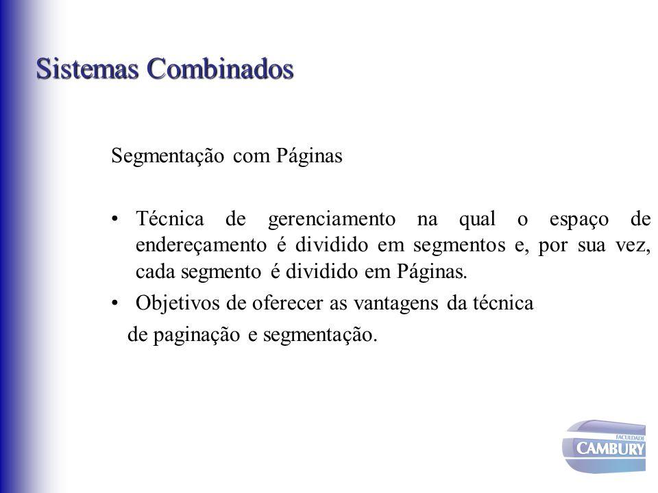 Sistemas Combinados Segmentação com Páginas Técnica de gerenciamento na qual o espaço de endereçamento é dividido em segmentos e, por sua vez, cada se