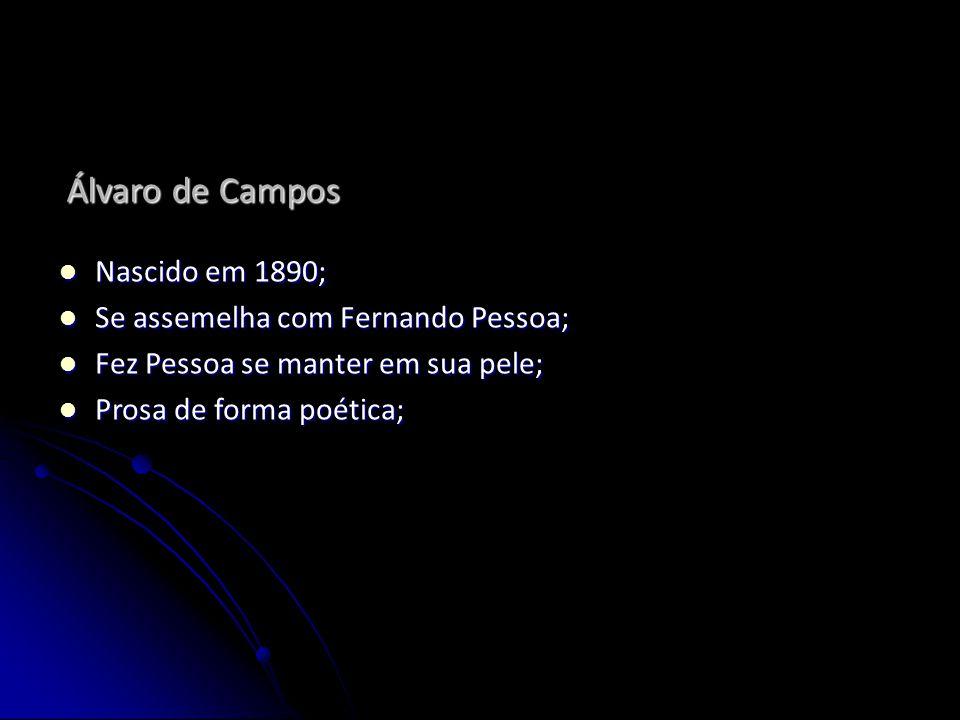 Álvaro de Campos Nascido em 1890; Nascido em 1890; Se assemelha com Fernando Pessoa; Se assemelha com Fernando Pessoa; Fez Pessoa se manter em sua pel