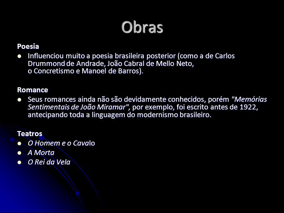 Obras Poesia Influenciou muito a poesia brasileira posterior (como a de Carlos Drummond de Andrade, João Cabral de Mello Neto, o Concretismo e Manoel