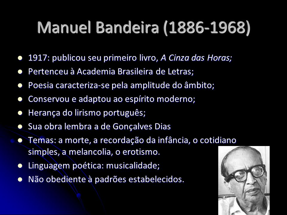 Manuel Bandeira (1886-1968) 1917: publicou seu primeiro livro, A Cinza das Horas; 1917: publicou seu primeiro livro, A Cinza das Horas; Pertenceu à Ac