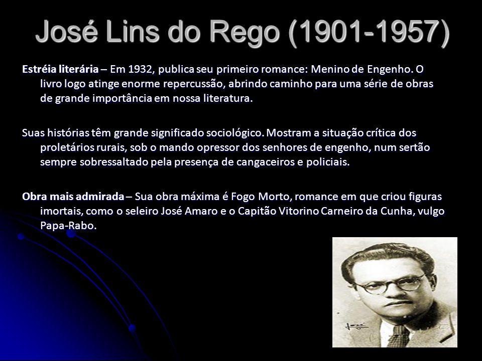 José Lins do Rego (1901-1957) Estréia literária – Em 1932, publica seu primeiro romance: Menino de Engenho. O livro logo atinge enorme repercussão, ab