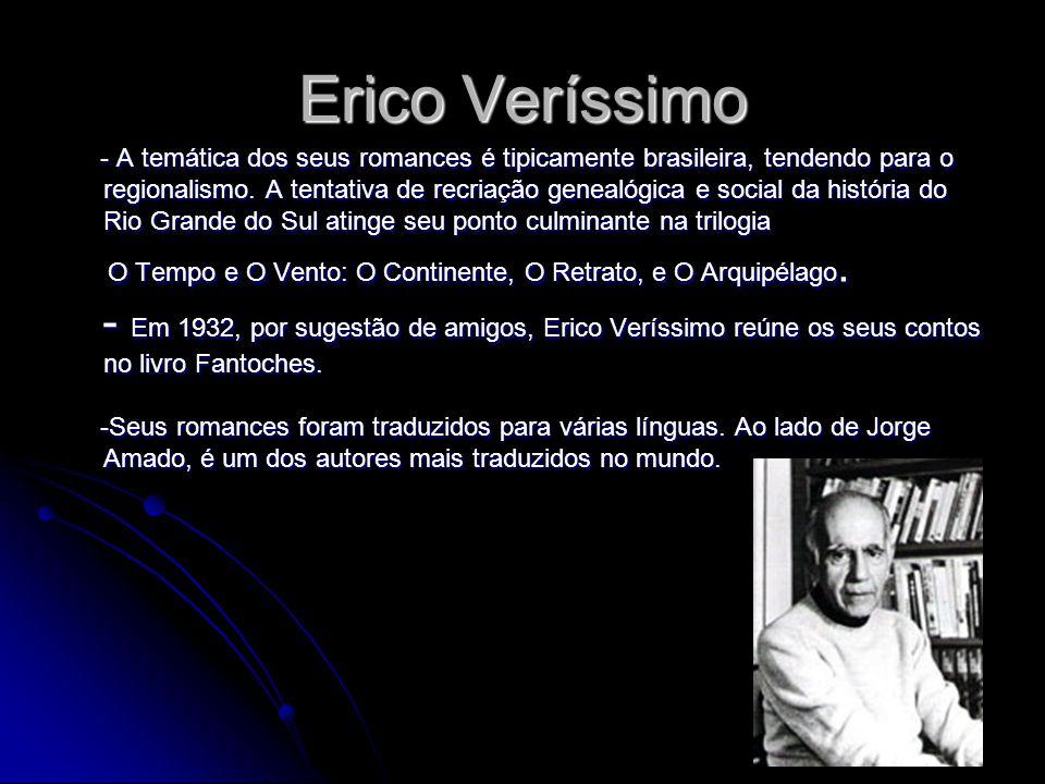 Erico Veríssimo - A temática dos seus romances é tipicamente brasileira, tendendo para o regionalismo. A tentativa de recriação genealógica e social d