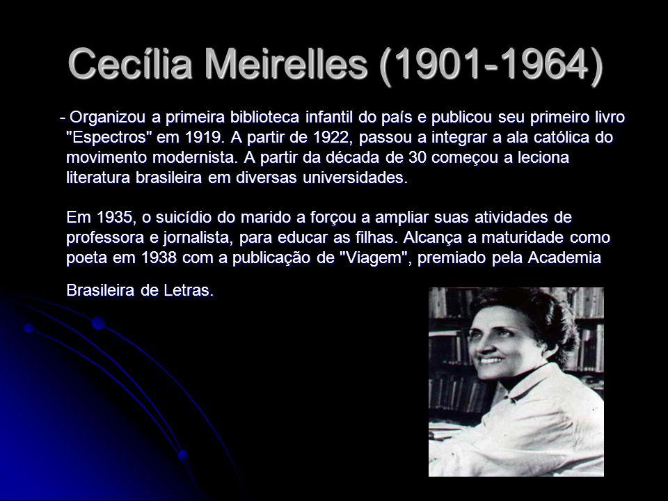 Cecília Meirelles (1901-1964) - Organizou a primeira biblioteca infantil do país e publicou seu primeiro livro