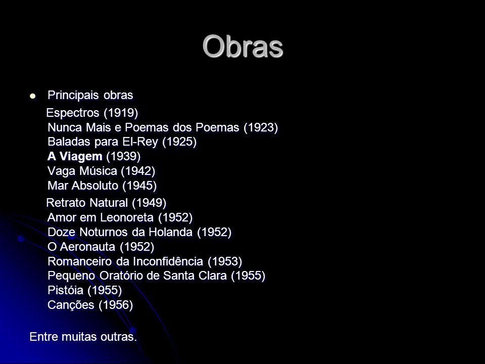 Obras Principais obras Principais obras Espectros (1919) Nunca Mais e Poemas dos Poemas (1923) Baladas para El-Rey (1925) A Viagem (1939) Vaga Música